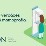Mitos e verdades sobre o exame de mamografia