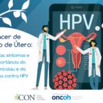 Câncer de Colo de Útero: causas, sintomas e a importância do Papanicolau e da vacina contra HPV